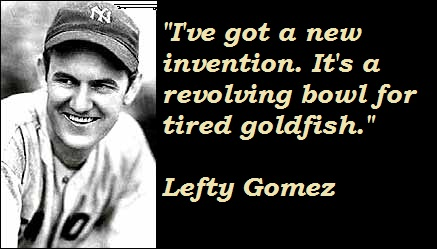 Lefty Gomez was one of the brightest, funniest characters to ever help invent the game of baseball. We could use more people like him today.